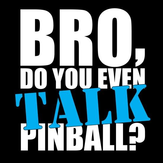 bro do you even talk pinball logo 1